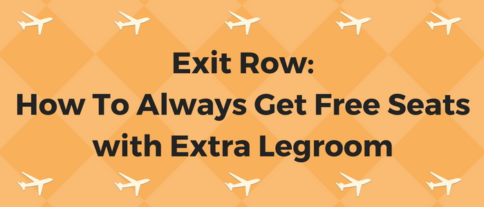 Exit Row: How To Always Get Free Seats with Extra Legroom